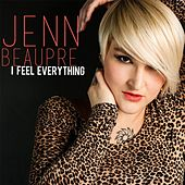 I Feel Everything by Jenn Beaupre