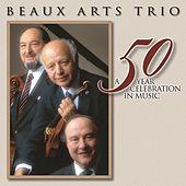 Beaux Arts Trio - A 50 Year Celebration in Music by Beaux Arts Trio