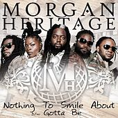 Nothing To Smile About b/w Gotta Be von Morgan Heritage