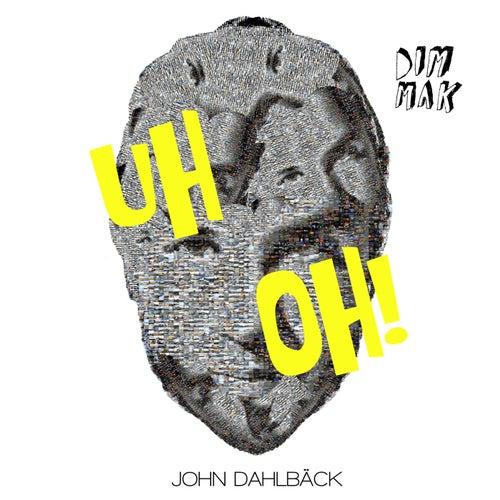 Uh Oh! by John Dahlbäck