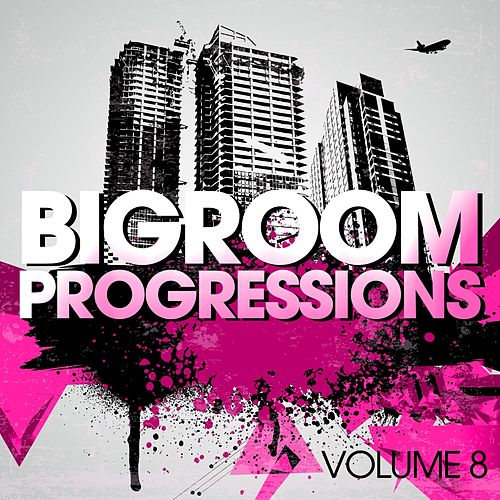 Bigroom Progressions, Vol. 8 by Various Artists