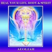 Heal Your Life, Body, & Spirit de Aeoliah