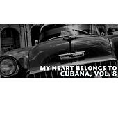 My Heart Belongs To Cubana, Vol. 8 de Various Artists