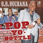 Pop Yo' Bottle by O.B. Buchana