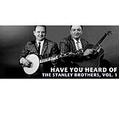 Have You Heard of the Stanley Brothers, Vol. 1 von The Stanley Brothers
