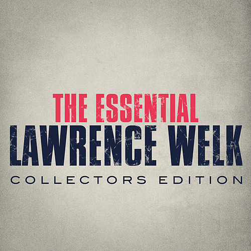 The Essential Lawrence Welk by Lawrence Welk