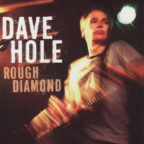 Rough Diamond by Dave Hole