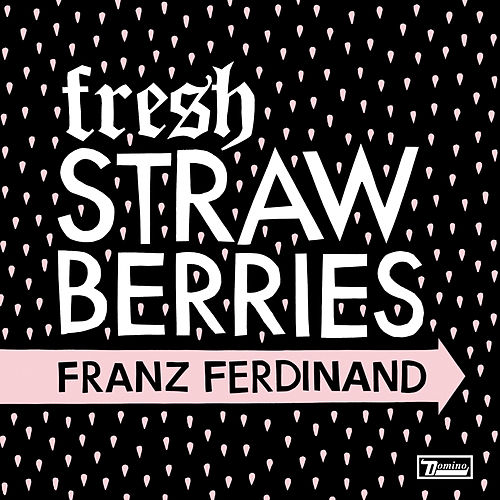 Fresh Strawberries by Franz Ferdinand