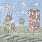Building Nothing out of Something de Modest Mouse