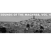 Sounds Of The Maghreb, Vol. 4 von Various Artists