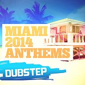 Miami 2014 Anthems: Dubstep - EP by Various Artists