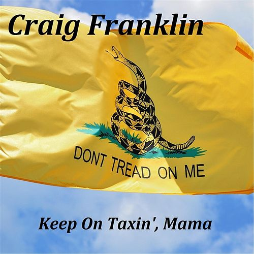 Keep On Taxin', Mama by Craig Franklin