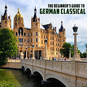 The Beginner's Guide to German Classical Music: Bach, Beethoven, Mozart & More von Various Artists