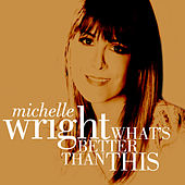 What's Better Than This by Michelle Wright