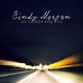 He Comes for You de Cindy Morgan