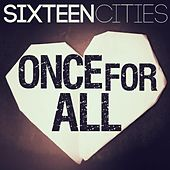 Once for All by Sixteen Cities