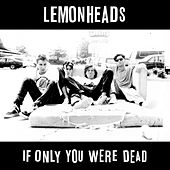 If Only You Were Dead van The Lemonheads