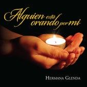Alguien Esta Orando por Mi de Hermana Glenda