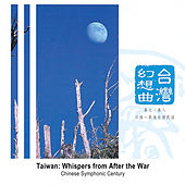 Taiwan: Whispers from After the War de Chinese Symphonic Century
