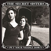 Put Your Needle Down by The Secret Sisters