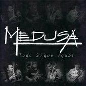 Todo Sigue Igual by Medusa