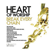 Heart Of Worship - Break Every Chain by Various Artists