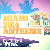 Miami 2014 Anthems: Electro House - EP by Various Artists