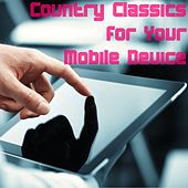 Country Classics for Your Mobile Device de Various Artists