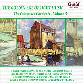 The Golden Age of Light Music: The Composer Conducts, Vol. 3 by Various Artists