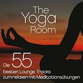 The Yoga Room (Die 55 besten Lounge Tracks zum relaxen mit Meditationsübungen) by Various Artists