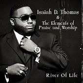 River of Life (feat. the Elements of Praise & Worship) by Isaiah D. Thomas