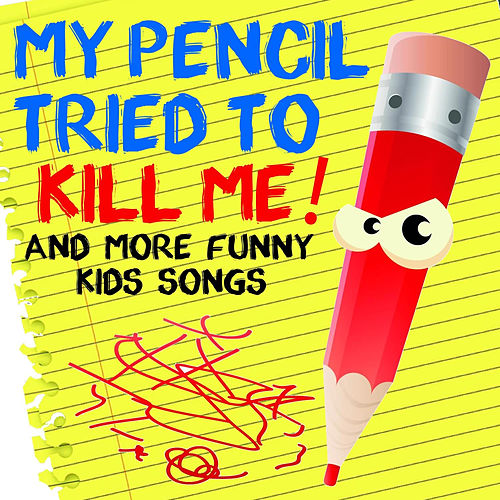 My Pencil Tried to Kill Me and More Funny Kids Songs by Various Artists