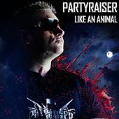 Like An Animal - Single de Partyraiser