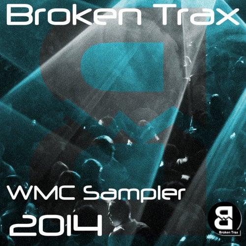 Broken Trax - WMC Sampler 2K14 - EP by Various Artists