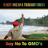Say No to Gmo's by Marty Dread