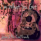 I'm What You Get by Jenna