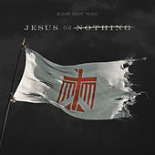 Jesus or Nothing de Clear Sight Music
