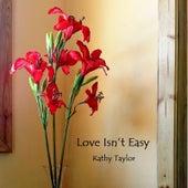 Love Isn't Easy (feat. Peter Taylor, Martin Ventura & John Rezende-Shalom) by Kathy Taylor