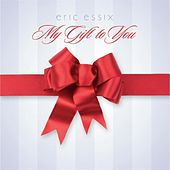 My Gift to You de Eric Essix