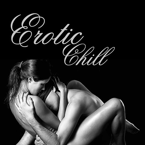 Erotic Chill by Various Artists