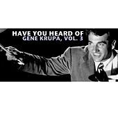 Have You Heard of Gene Krupa, Vol. 3 de Gene Krupa