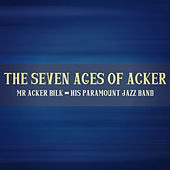 The Seven Ages of Acker by Acker Bilk