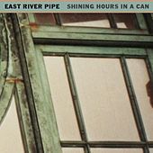 Shining Hours In A Can by East River Pipe