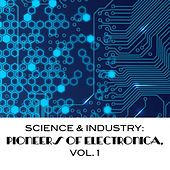 Science & Industry: Pioneers of Electronica, Vol. 1 by Various Artists