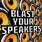 Blast Your Speakers by Various Artists