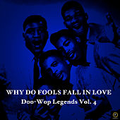 Why Do Fools Fall in Love, Doo-Wop Legends Vol. 4 de Various Artists