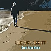 Drop Your Mask de Gregory Abbott