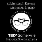 TEDxSomerville Speaker Songs 2012-14 by The Michael J. Epstein Memorial Library