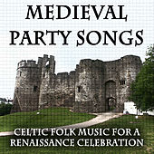 Medieval Party Songs: Celtic Folk Music for a Renaissance Celebration (Birthday Dinner, Wedding, New Year, Solstice) by Various Artists