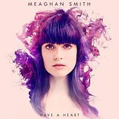 Have A Heart by Meaghan Smith